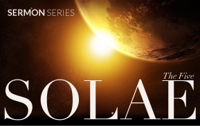 Current Sermon Series: The Five Solae